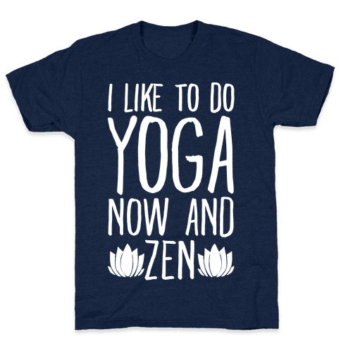 I Like To Do Yoga Now and Zen White Print Mens T-Shirt