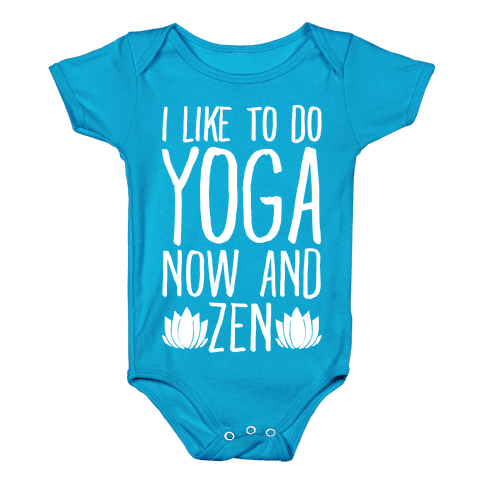 I Like To Do Yoga Now and Zen White Print Baby Onesy