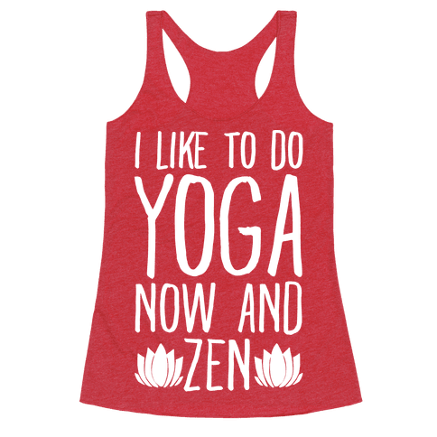 I Like To Do Yoga Now and Zen White Print Racerback Tank Top