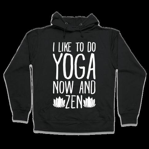 I Like To Do Yoga Now and Zen White Print Hooded Sweatshirt