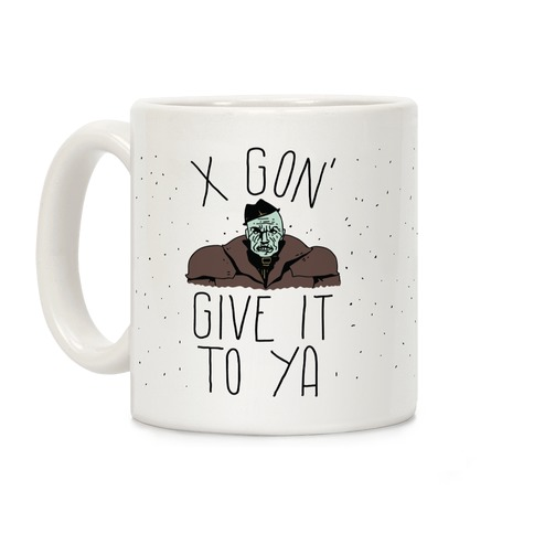 Mr X Gon' Give It to Ya Coffee Mug
