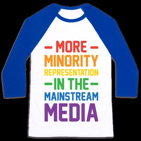 More Minority Representation In The Mainstream Media Baseball Tee