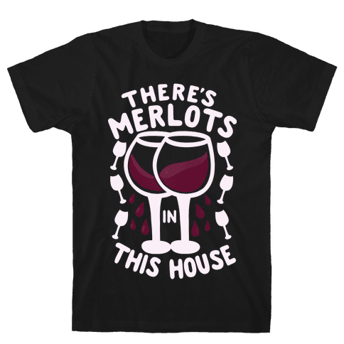 There's Merlots in This House Mens/Unisex T-Shirt