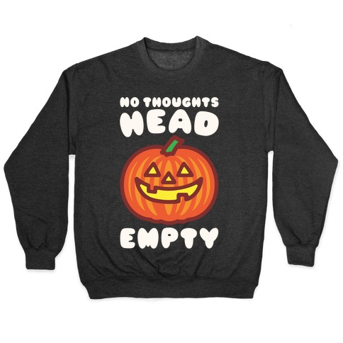 No Thoughts Head Empty Jack O' Lantern Pullover