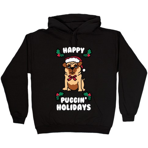 Happy Puggin' Holidays Hooded Sweatshirt