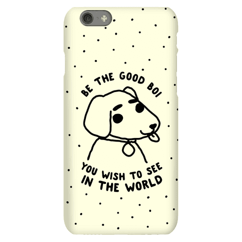 Be the Good Boi You Wish to See in the World Phone Case