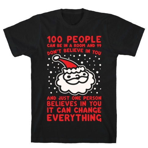 100 People Can Be In A Room And 99 Don't Believe In You Santa Parody White Print T-Shirt