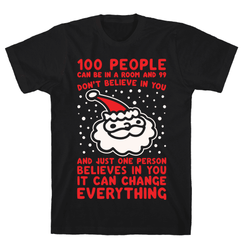 100 People Can Be In A Room And 99 Don't Believe In You Santa Parody White Print Mens T-Shirt