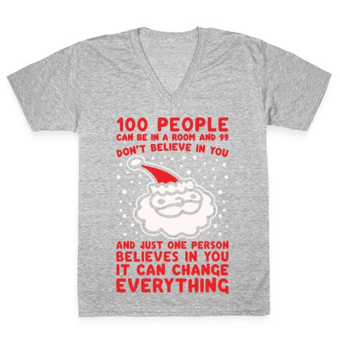100 People Can Be In A Room And 99 Don't Believe In You Santa Parody White Print V-Neck Tee Shirt