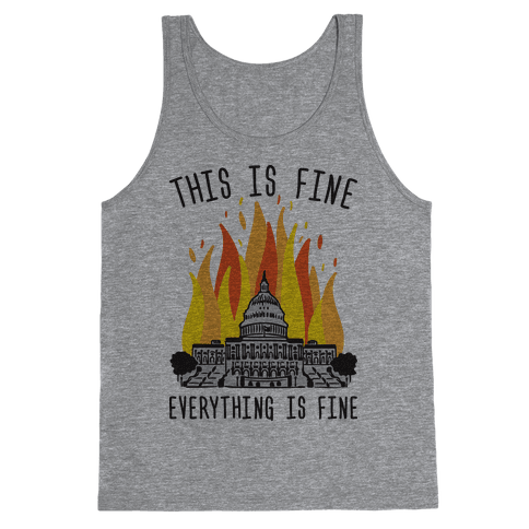 This Is Fine Everything Is Fine U.S. Capitol Tank Top