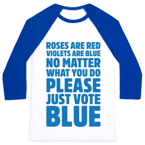 Roses Are Red Violets Are Blue No Matter What You Do Please Vote Blue  Baseball Tee