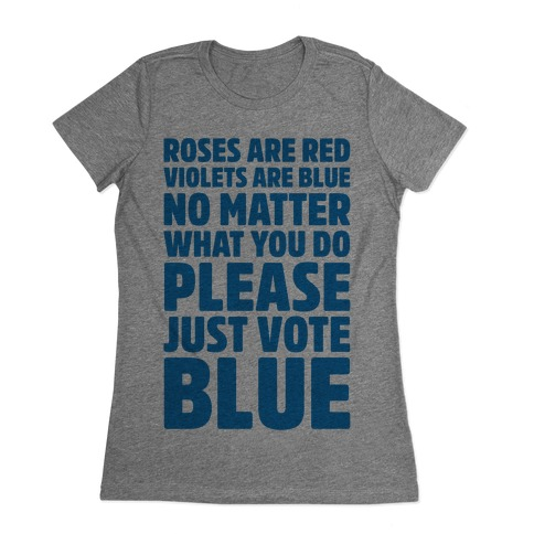 Roses Are Red Violets Are Blue No Matter What You Do Please Vote Blue Womens T-Shirt