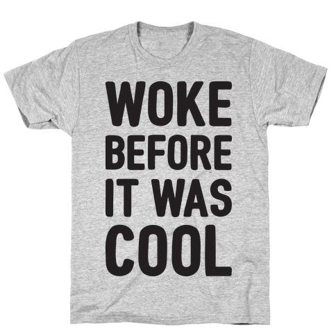 Woke Before It Was Cool Mens T-Shirt
