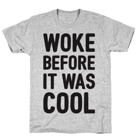 Woke Before It Was Cool Mens T-Shirt