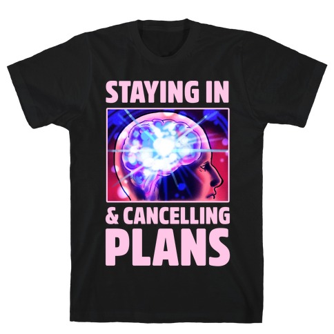 Staying In & Cancelling Plans Mens T-Shirt