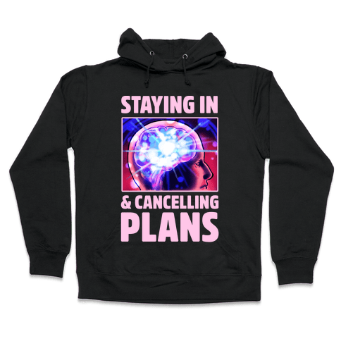Staying In & Cancelling Plans Hooded Sweatshirt