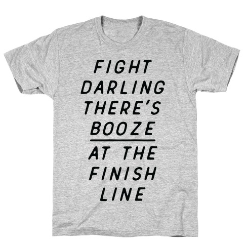 Fight Darling There's Booze At The Finish Line White Mens T-Shirt