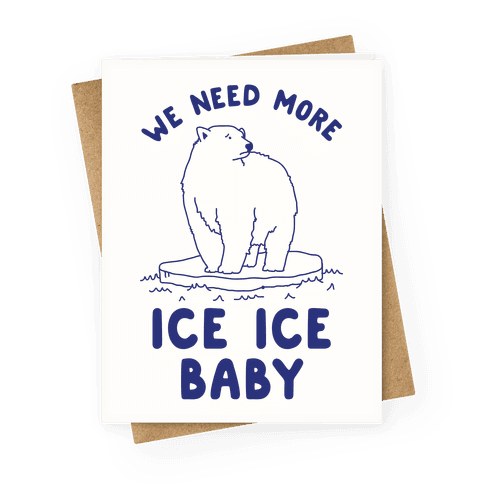 We Need More Ice Ice Baby Greeting Card