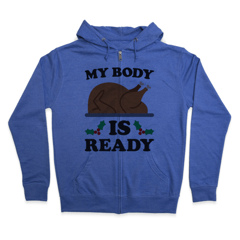 My Body Is Ready: Turkey Zip Hoodie