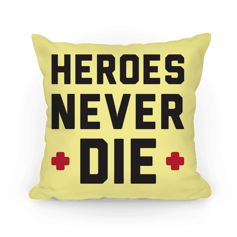 Heroes Never Die Pillow