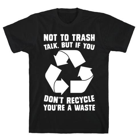 Not to Trash Talk, But... T-Shirt
