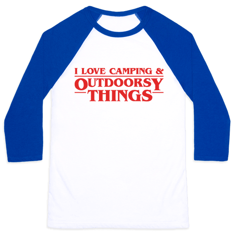 I Love Camping & Outdoorsy Things Parody Baseball Tee