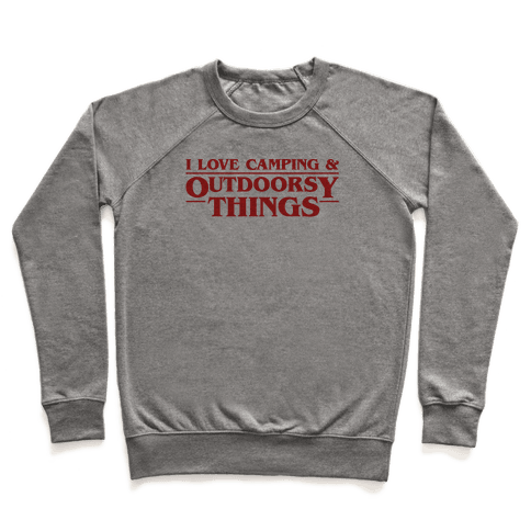 I Love Camping & Outdoorsy Things Parody Pullover