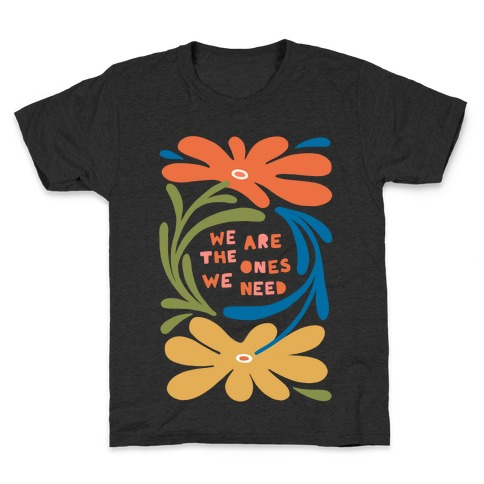 We Are The Ones We Need Retro Flowers Kids T-Shirt