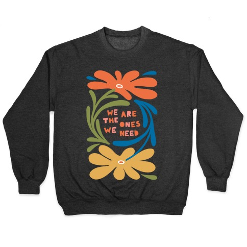 We Are The Ones We Need Retro Flowers Pullover