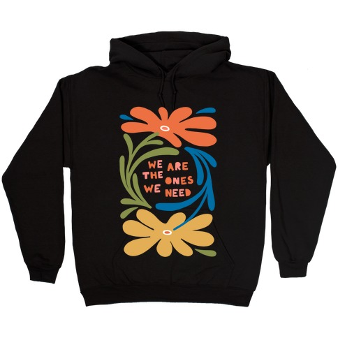 We Are The Ones We Need Retro Flowers Hooded Sweatshirt