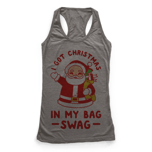 I Got Christmas In My Bag Swag Racerback Tank Top