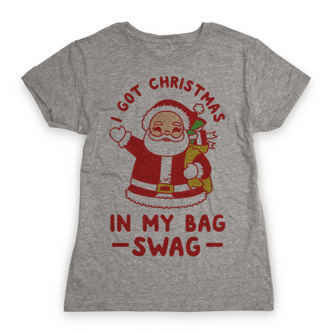 I Got Christmas In My Bag Swag Womens T-Shirt