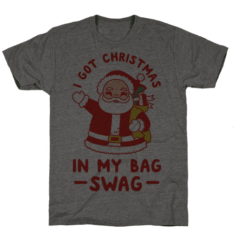 I Got Christmas In My Bag Swag Mens T-Shirt