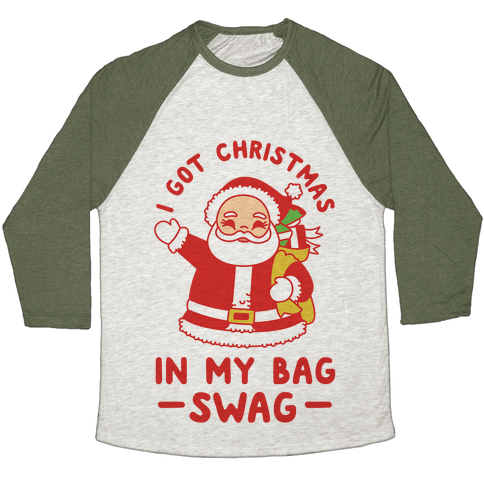 I Got Christmas In My Bag Swag Baseball Tee