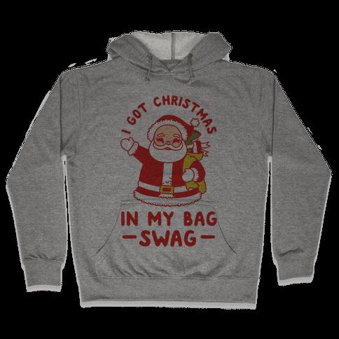 I Got Christmas In My Bag Swag Hooded Sweatshirt