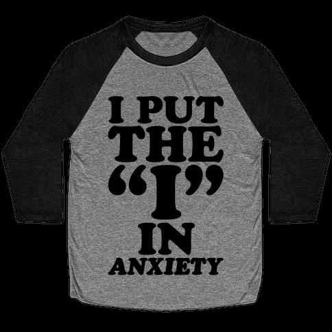 I Put The I In Anxiety Baseball Tee