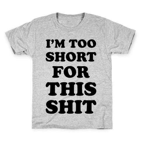 I'm Too Short Kids T-Shirt