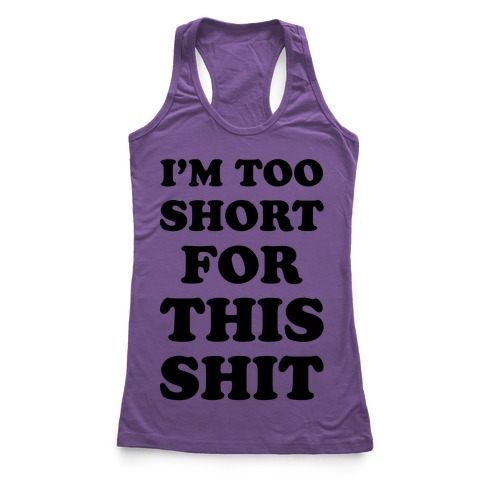 I'm Too Short Racerback Tank Top