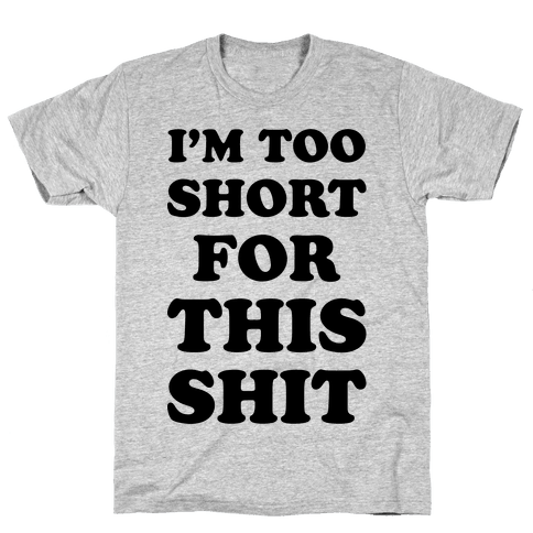 I'm Too Short Mens T-Shirt