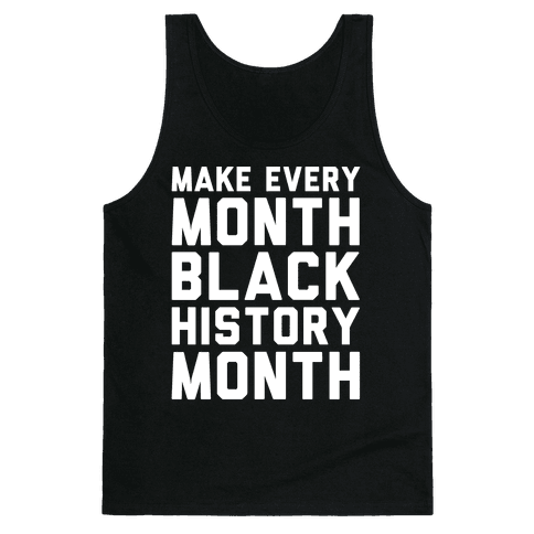 Make Every Month Black History Month White Print Tank Top