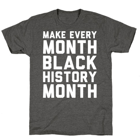 Make Every Month Black History Month White Print T-Shirt