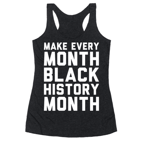Make Every Month Black History Month White Print Racerback Tank Top