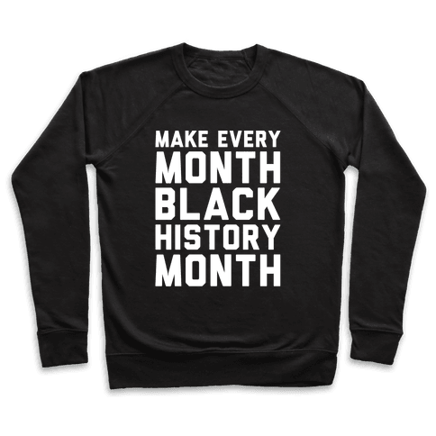 Make Every Month Black History Month White Print Pullover