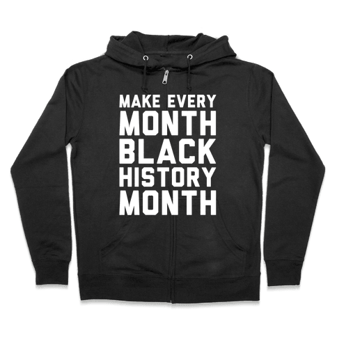 Make Every Month Black History Month White Print Zip Hoodie
