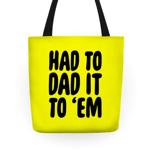 Had to Dad it to 'Em Tote