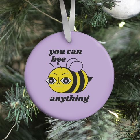 You Can BEE Anything Ornament