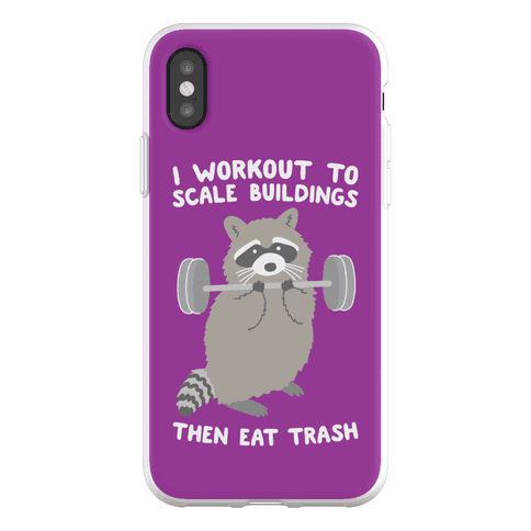 I Workout To Scale Buildings Then Eat Trash Raccoon Phone Flexi-Case