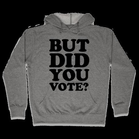But Did You Vote Hooded Sweatshirt