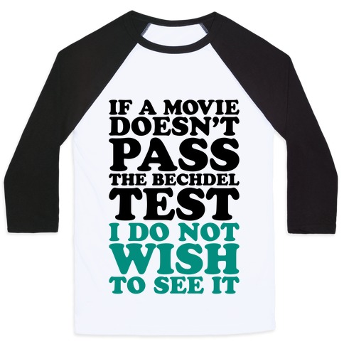 If A Movie Doesn't Pass The Bechdel Test I Do Not Wish To See It Baseball Tee