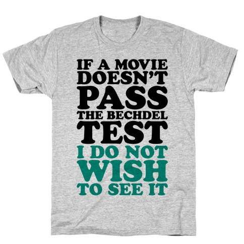 If A Movie Doesn't Pass The Bechdel Test I Do Not Wish To See It T-Shirt